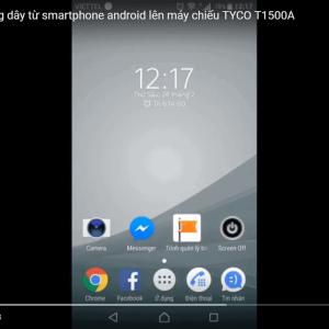 Kết nối và chia sẻ không dây từ điện thoại android lên máy chiếu Tyco T1500A