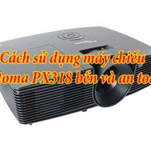 Cách sử dụng máy chiếu optoma PX318 bền bỉ và an toàn