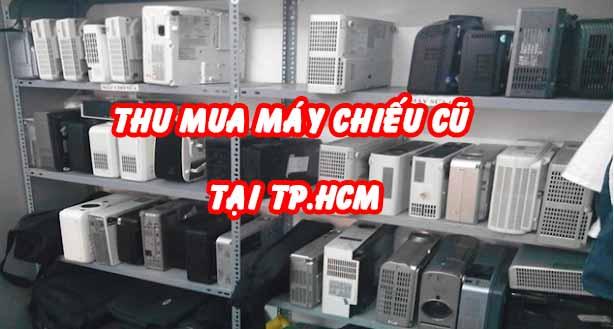 thu mua máy chiếu cũ ở tphcm
