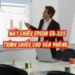 Tại sao nên chọn máy chiếu Epson EB-X05 cho văn phòng?