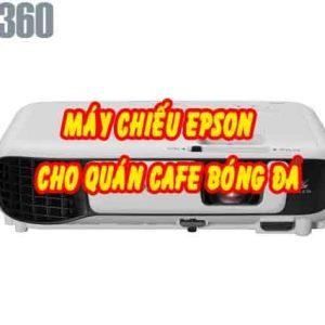 máy chiếu Epson cho quán cafe bóng đá
