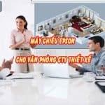 Nên lựa chọn máy chiếu Epson cho văn phòng công ty thiết kế không?