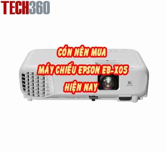 Có nên mua máy chiếu Epson EB-X05 tại thời điểm hiện nay