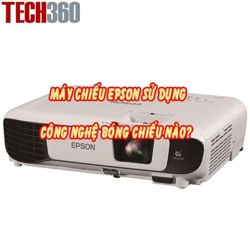 máy chiếu epson sử dụng công nghệ bóng chiếu nào?