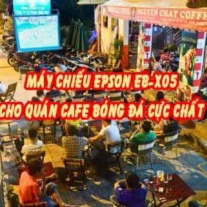máy chiếu epson eb-x05 cho quán cafe bóng đá