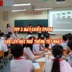 [Top 3] máy chiếu Epson cho lớp học phổ thông đáng mua hiện nay