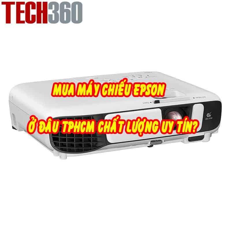Mua máy chiếu Epson ở đâu TPHCM chính hãng uy tín